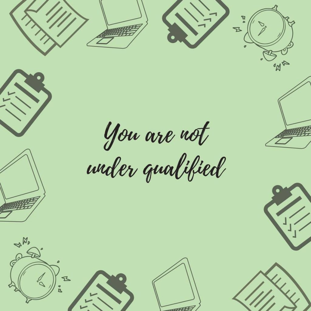 You are not under qualified for every job