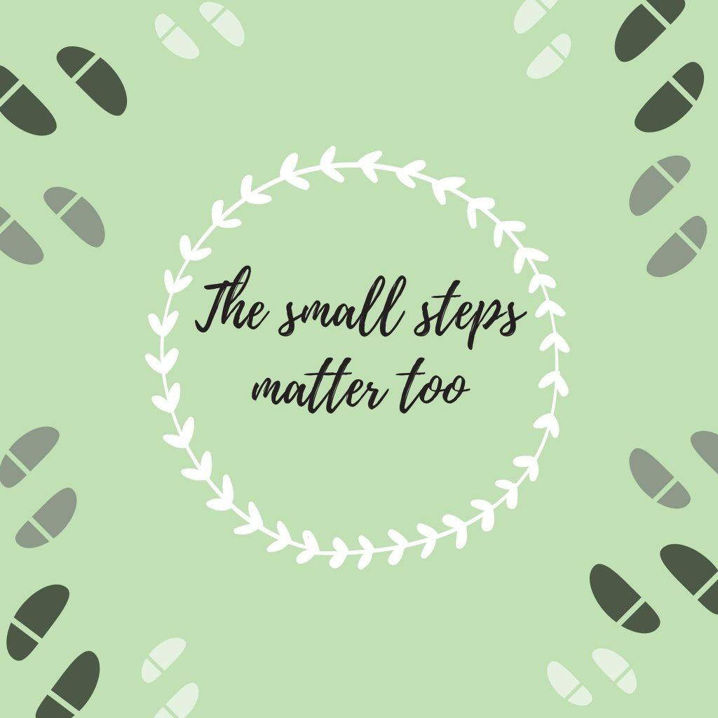 The small steps matter just as much as the big ones
