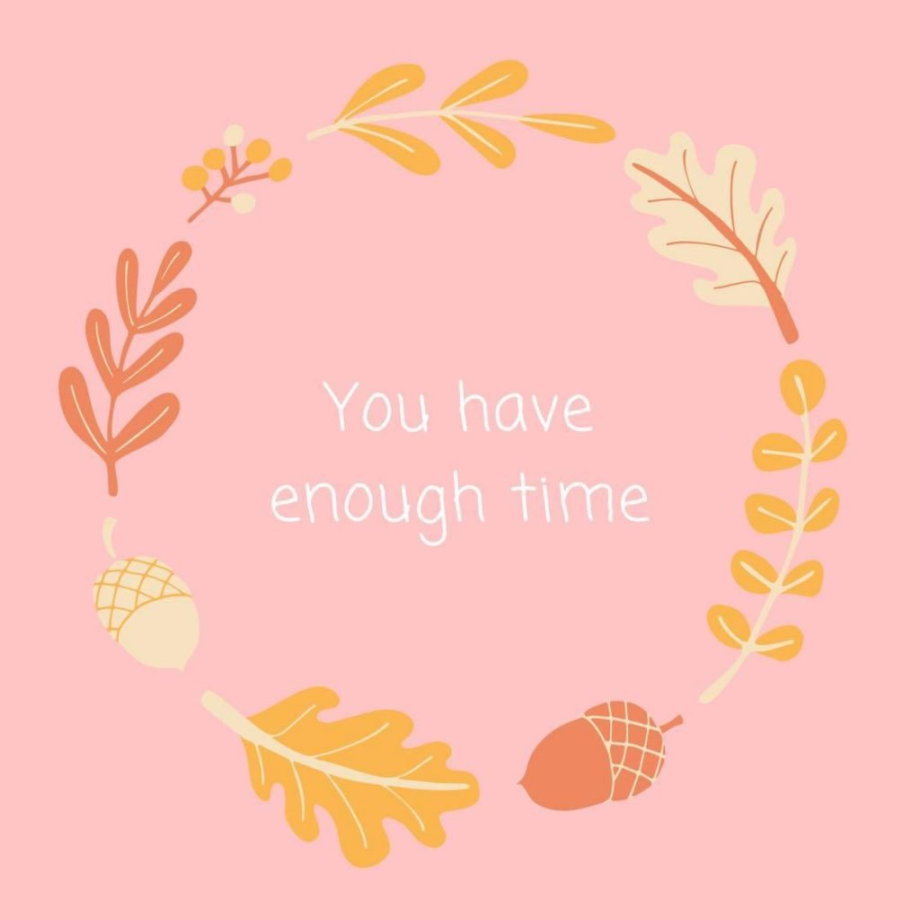 You have enough time