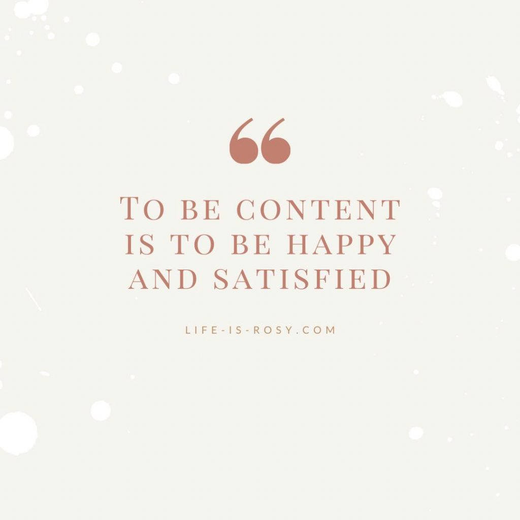 to be content is to be happy and satisfied