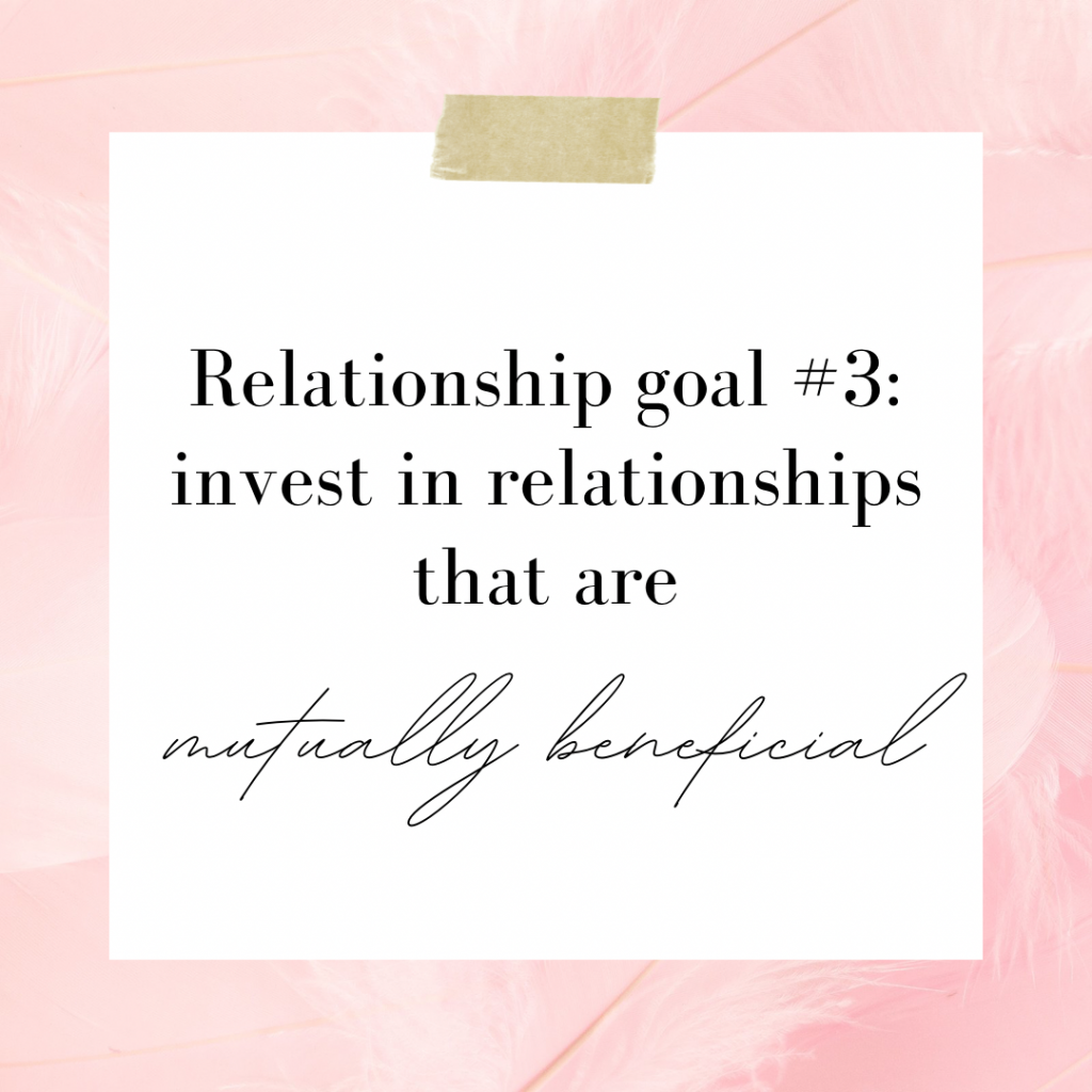 Invest in Relationships that are Mutually Beneficial